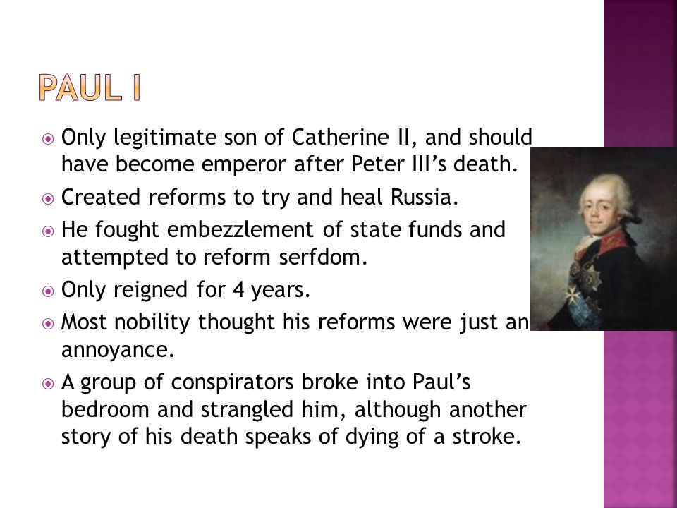  Only legitimate son of Catherine II, and should have become emperor after Peter III's death.