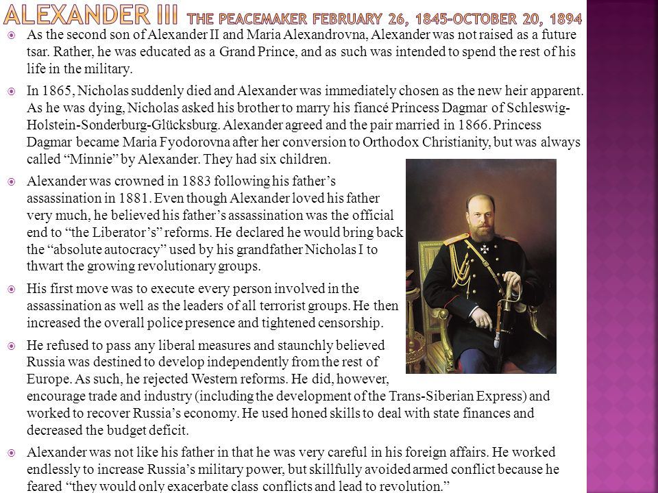  As the second son of Alexander II and Maria Alexandrovna, Alexander was not raised as a future tsar. Rather, he was educated as a Grand Prince, and