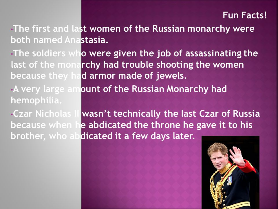 Fun Facts. The first and last women of the Russian monarchy were both named Anastasia.
