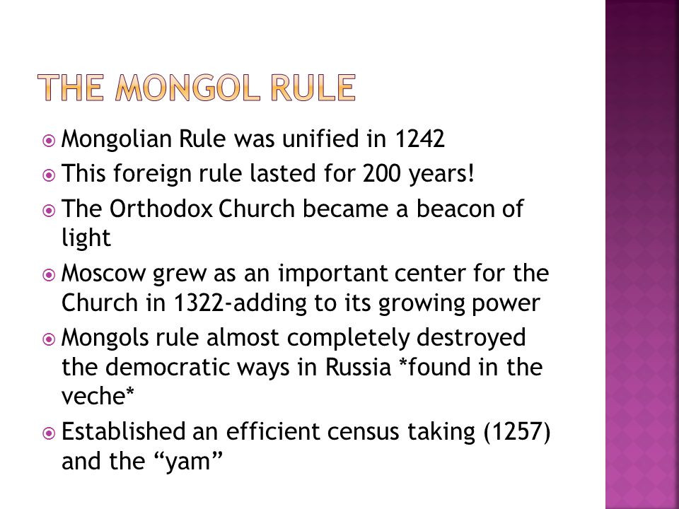  Mongolian Rule was unified in 1242  This foreign rule lasted for 200 years.