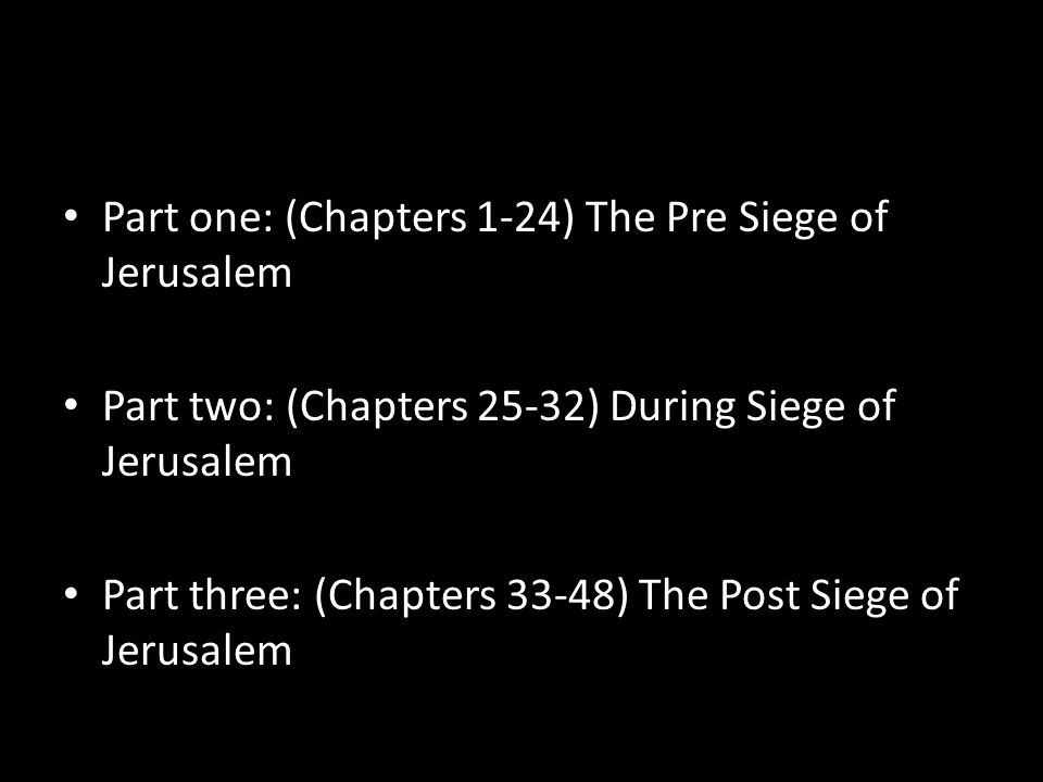 Part one: (Chapters 1-24) The Pre Siege of Jerusalem Part two: (Chapters 25-32) During Siege of Jerusalem Part three: (Chapters 33-48) The Post Siege