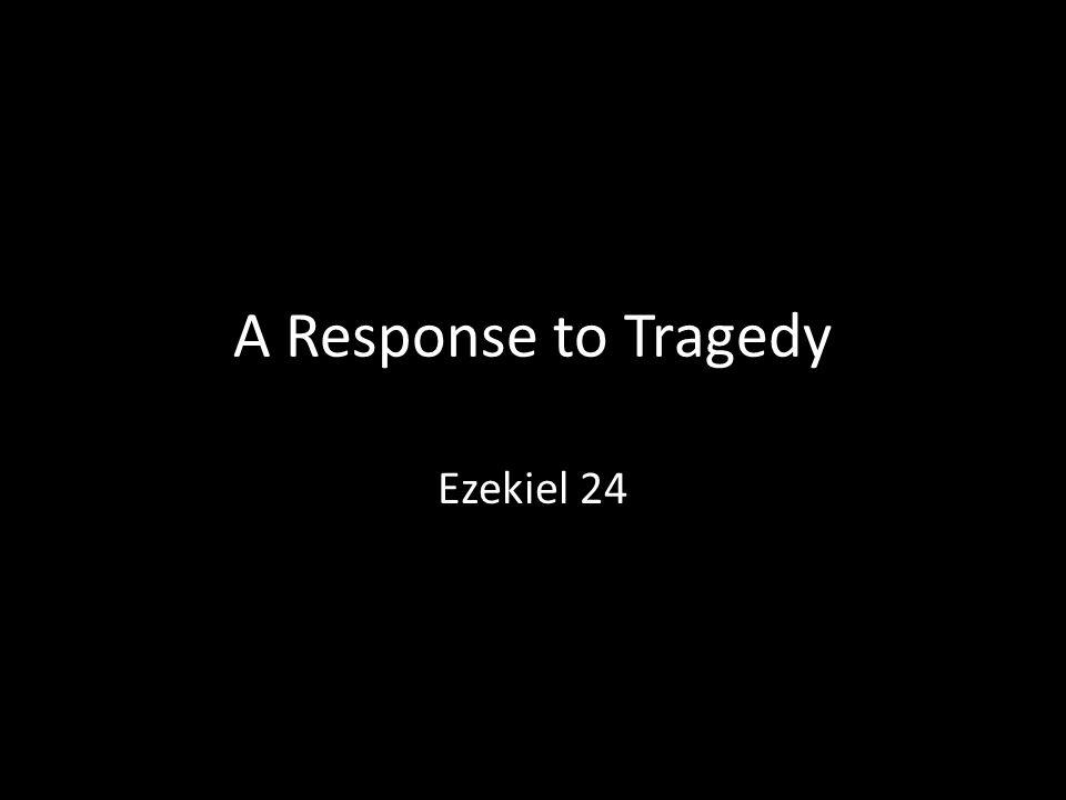 A Response to Tragedy Ezekiel 24