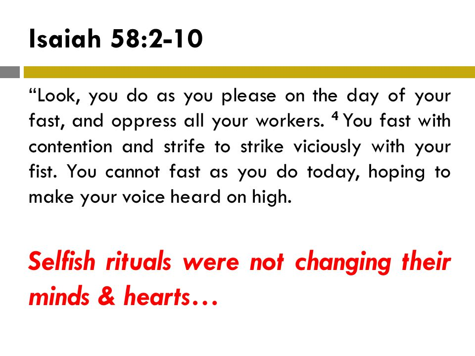 Isaiah 58:2-10 Look, you do as you please on the day of your fast, and oppress all your workers.