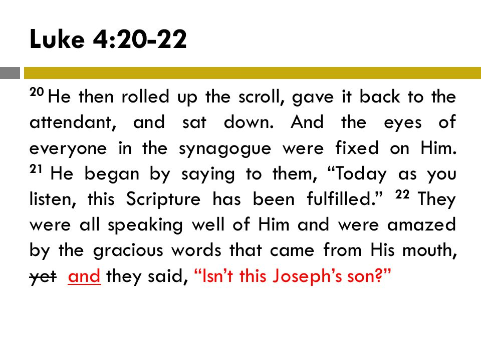 Luke 4:20-22 20 He then rolled up the scroll, gave it back to the attendant, and sat down.
