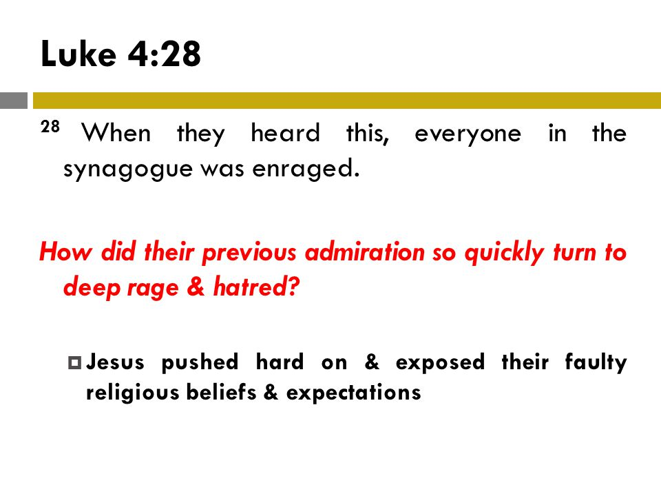 Luke 4:28 28 When they heard this, everyone in the synagogue was enraged.