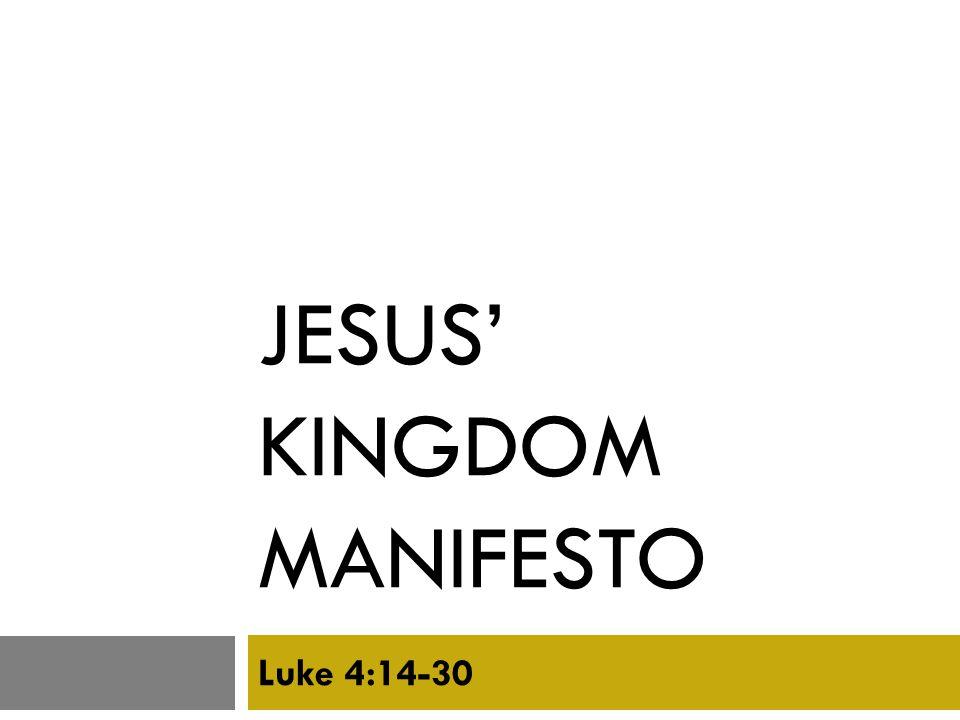 JESUS' KINGDOM MANIFESTO Luke 4:14-30