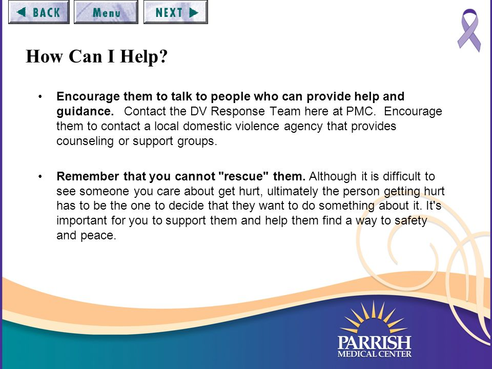 How Can I Help. Encourage them to talk to people who can provide help and guidance.