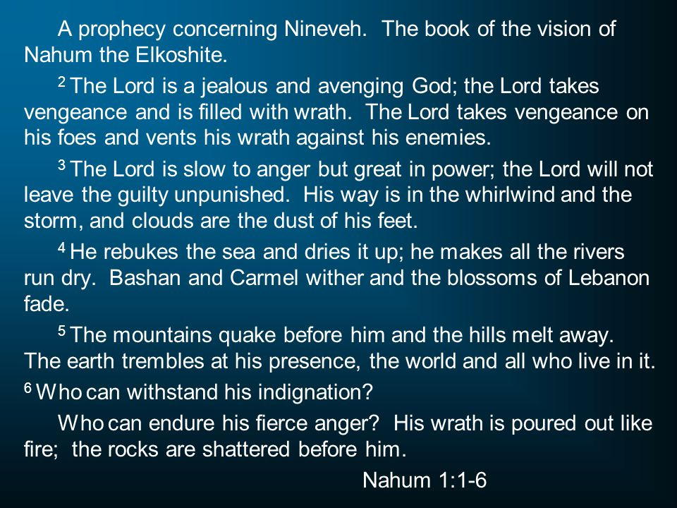 A prophecy concerning Nineveh. The book of the vision of Nahum the Elkoshite. 2 The Lord is a jealous and avenging God; the Lord takes vengeance and i