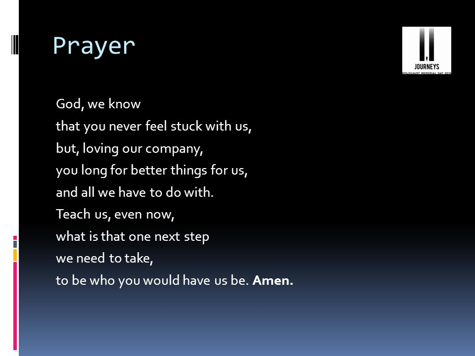 Prayer God, we know that you never feel stuck with us, but, loving our company, you long for better things for us, and all we have to do with.