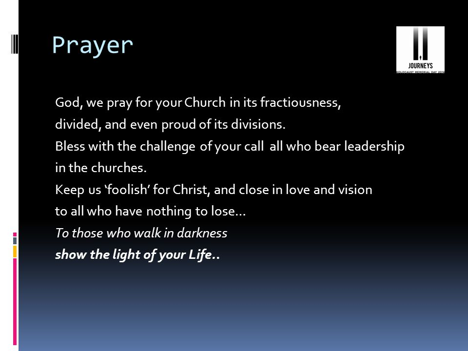 Prayer God, we pray for your Church in its fractiousness, divided, and even proud of its divisions.