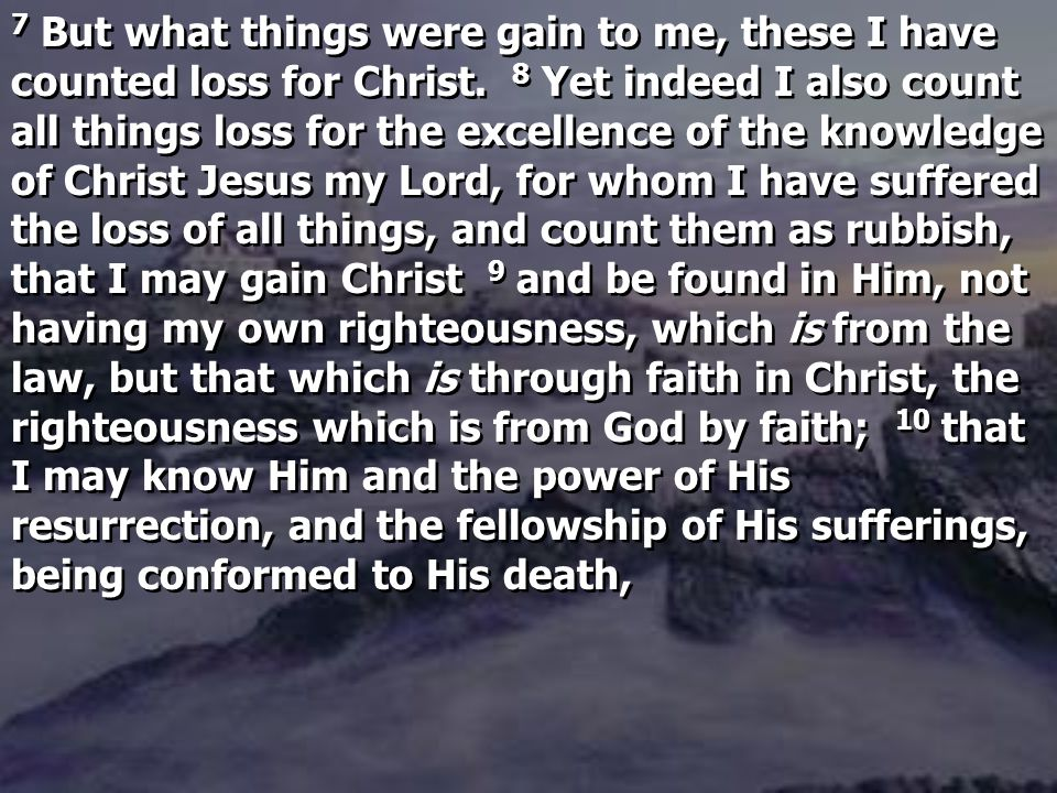 7 But what things were gain to me, these I have counted loss for Christ.