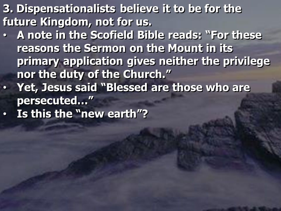 3. Dispensationalists believe it to be for the future Kingdom, not for us.