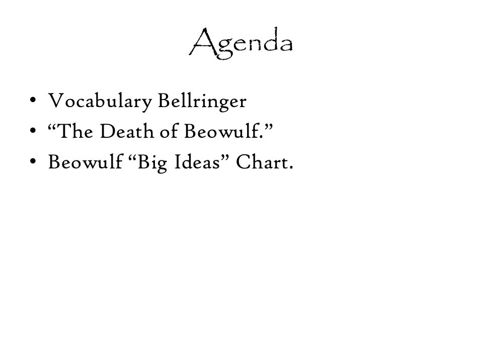 Agenda Vocabulary Bellringer The Death of Beowulf. Beowulf Big Ideas Chart.