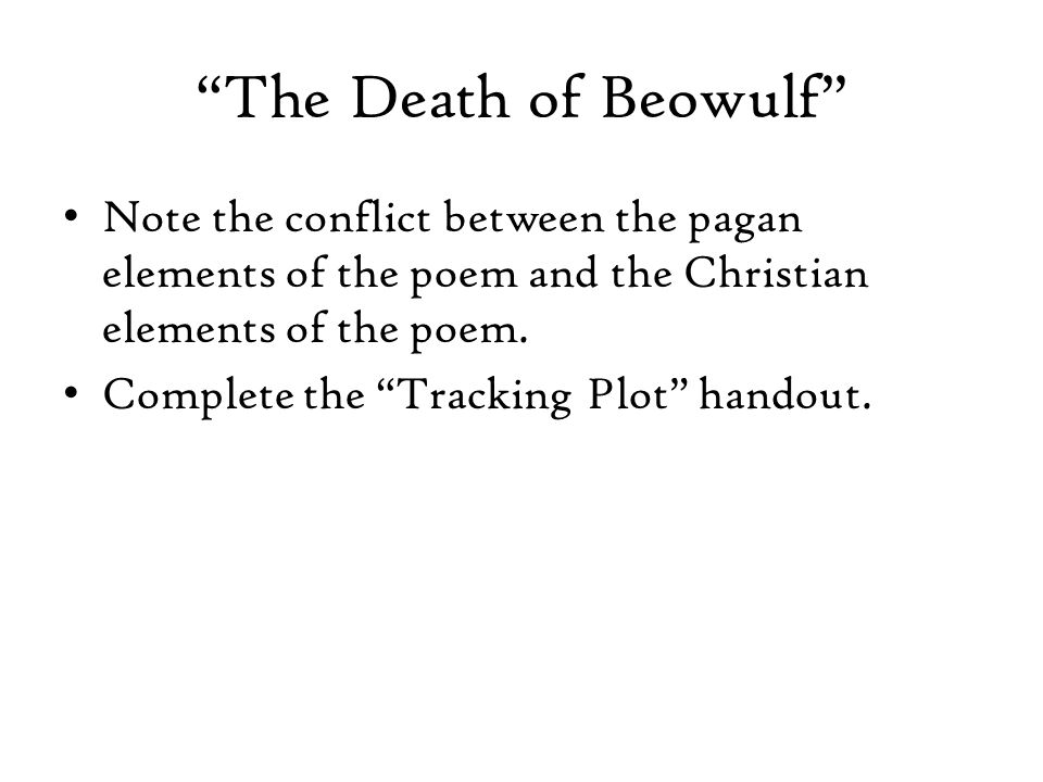 The Death of Beowulf Note the conflict between the pagan elements of the poem and the Christian elements of the poem.