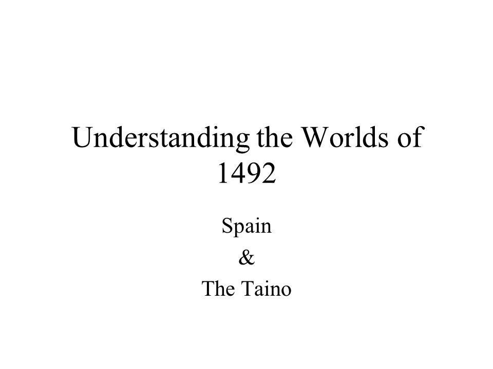 Understanding the Worlds of 1492 Spain & The Taino