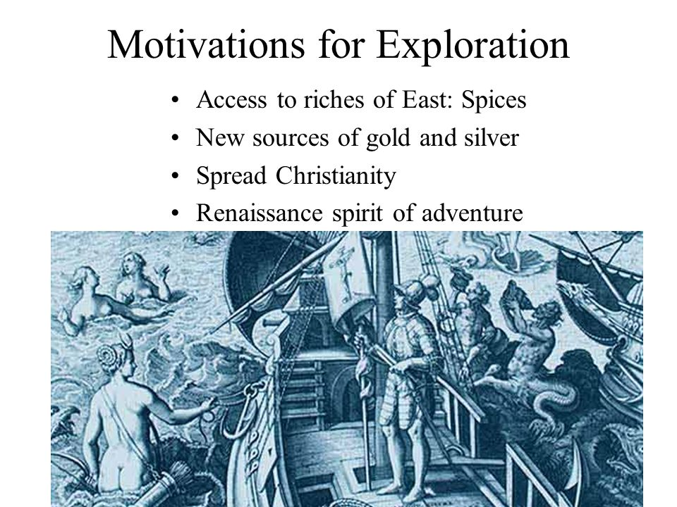 © PIH Network, 2008 Motivations for Exploration Access to riches of East: Spices New sources of gold and silver Spread Christianity Renaissance spirit of adventure