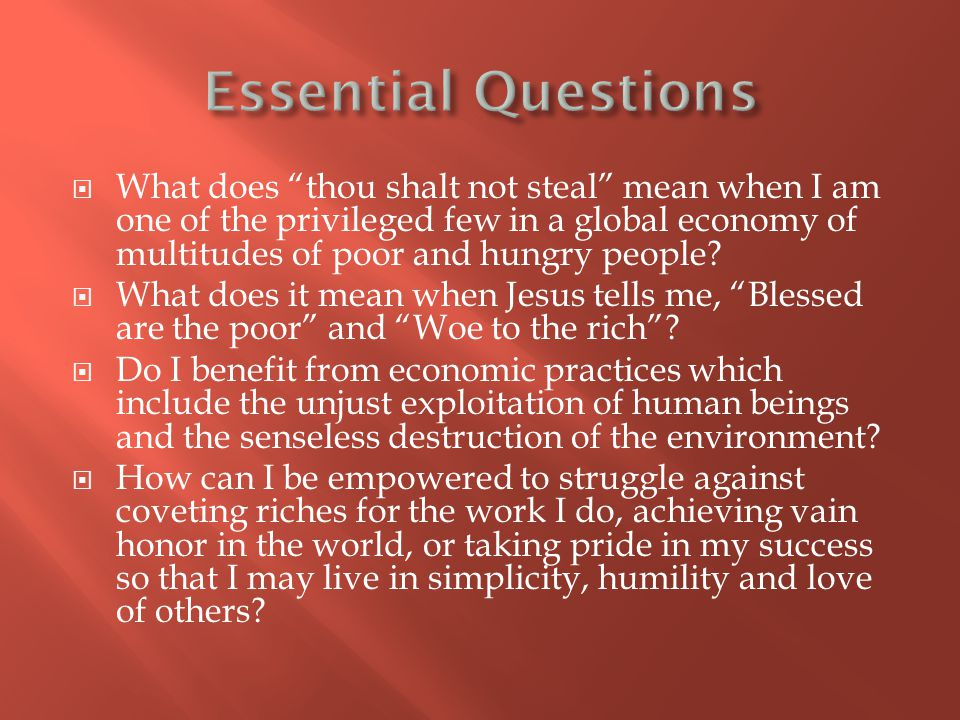  What does thou shalt not steal mean when I am one of the privileged few in a global economy of multitudes of poor and hungry people.