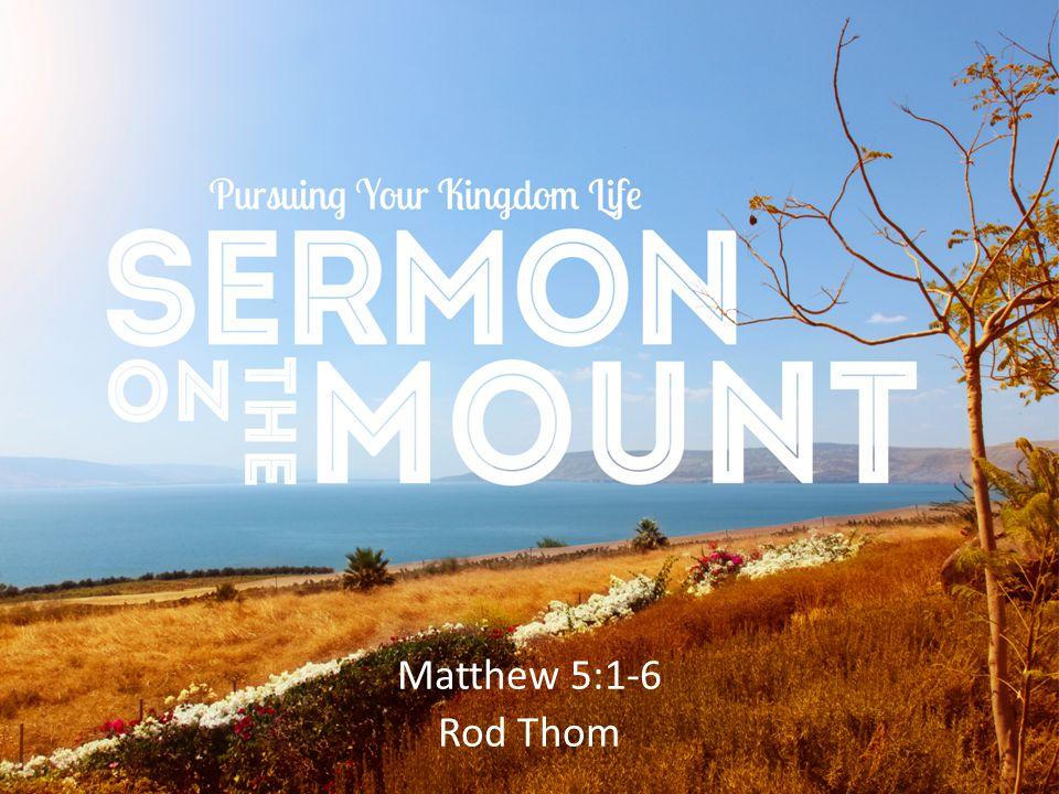 Matthew 5:1-6 Rod Thom