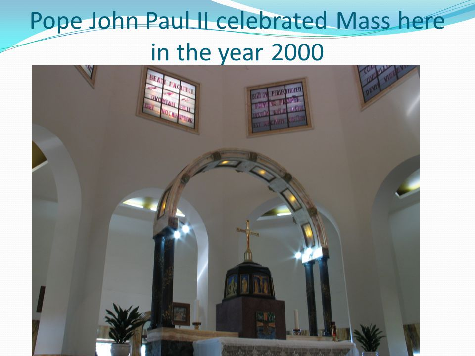 Pope John Paul II celebrated Mass here in the year 2000