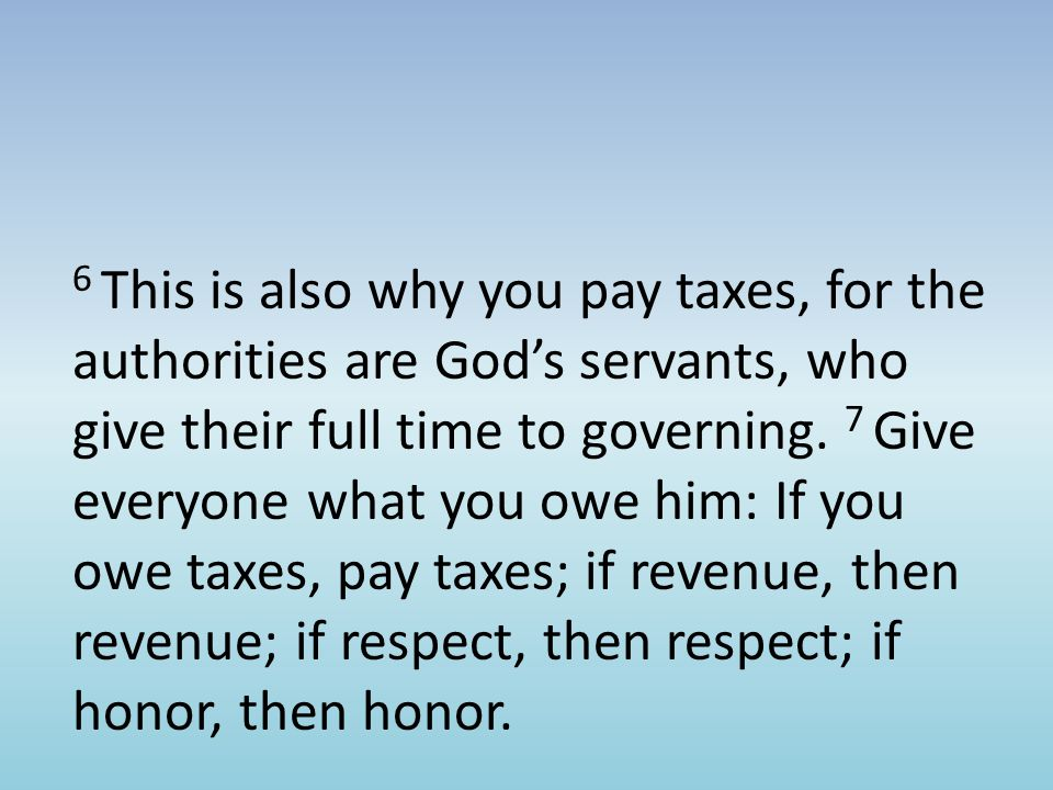 6 This is also why you pay taxes, for the authorities are God's servants, who give their full time to governing.