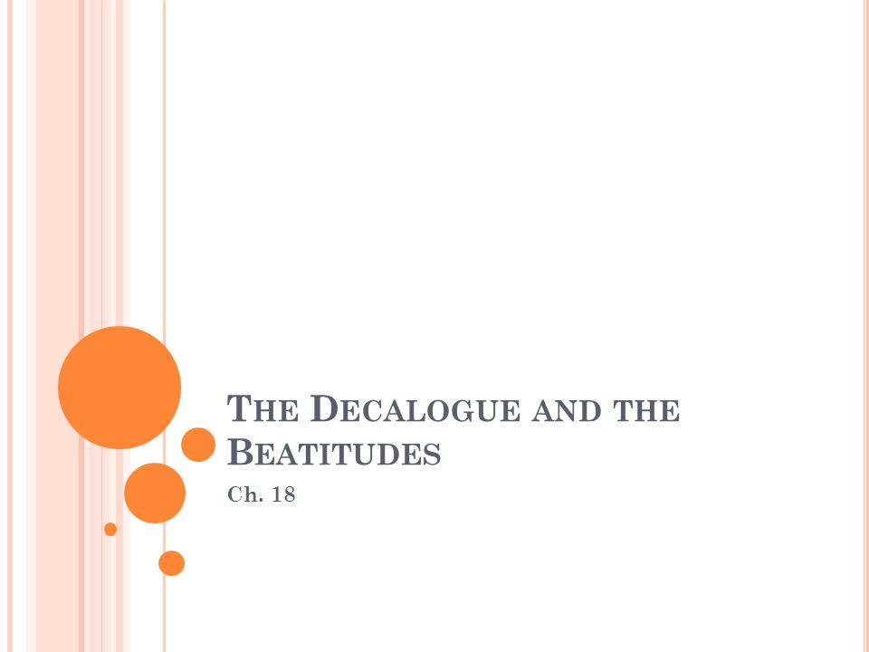 T HE D ECALOGUE AND THE B EATITUDES Ch. 18