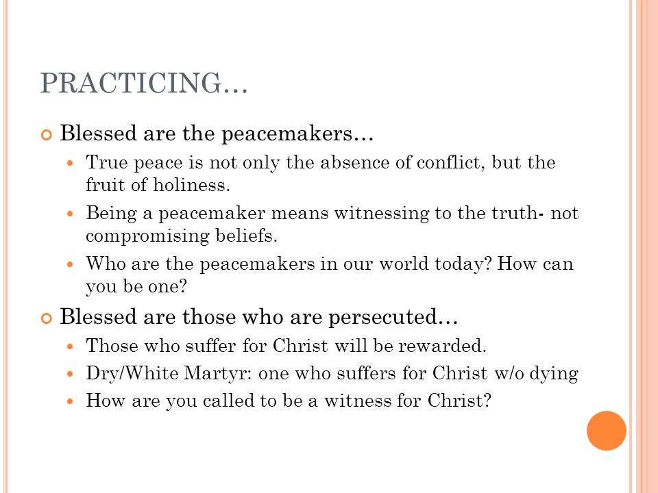 PRACTICING… Blessed are the peacemakers… True peace is not only the absence of conflict, but the fruit of holiness.
