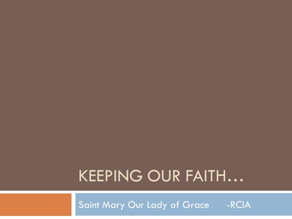 KEEPING OUR FAITH… Saint Mary Our Lady of Grace -RCIA