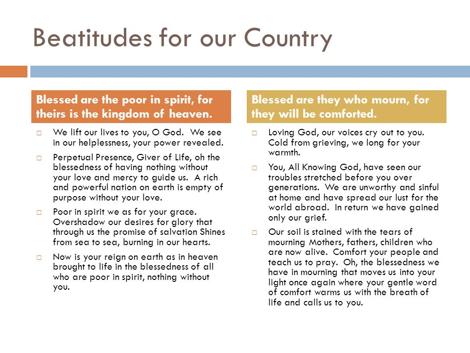 Beatitudes for our Country  We lift our lives to you, O God. We see in our helplessness, your power revealed.  Perpetual Presence, Giver of Life, oh