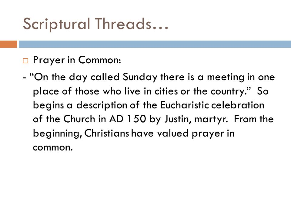 "Scriptural Threads…  Prayer in Common: - ""On the day called Sunday there is a meeting in one place of those who live in cities or the country."" So be"
