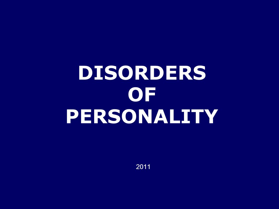 DISORDERS OF PERSONALITY 2011