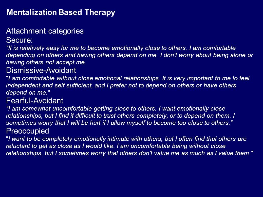 Mentalization Based Therapy Attachment categories Secure: It is relatively easy for me to become emotionally close to others.