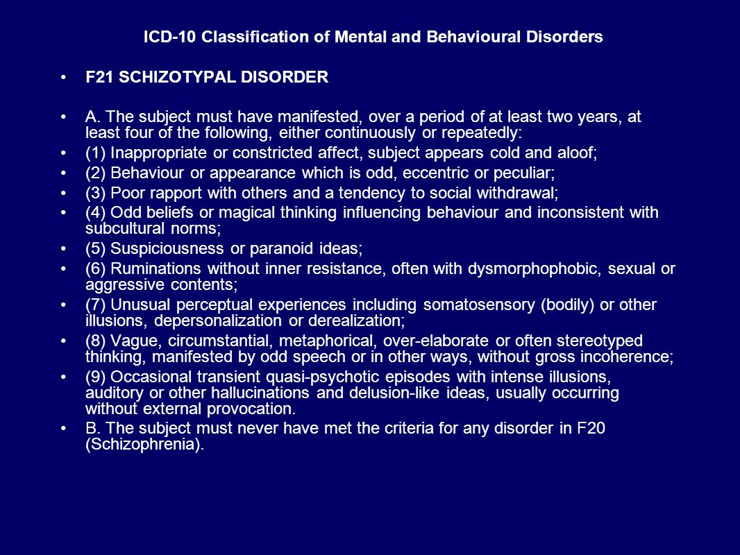 ICD-10 Classification of Mental and Behavioural Disorders F21 SCHIZOTYPAL DISORDER A.