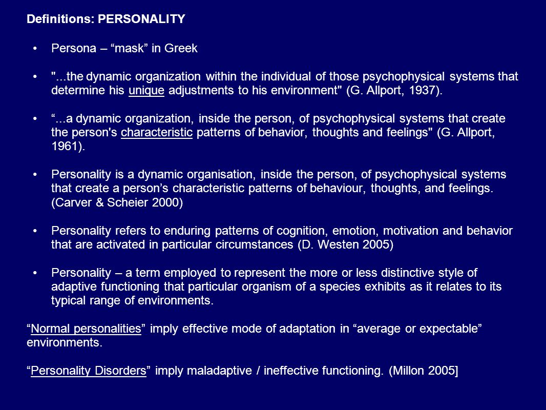 Definitions: PERSONALITY Personality is a neurocognitive system regulating the enduring patterns of one s internal experience and behavior.