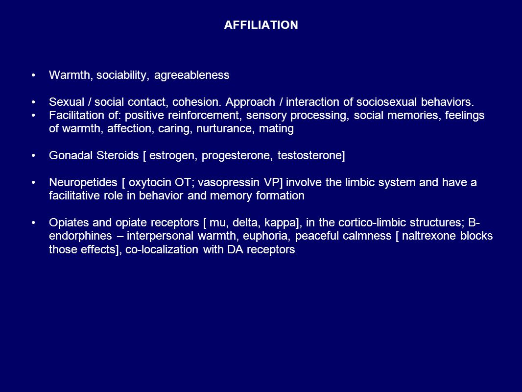 AFFILIATION Warmth, sociability, agreeableness Sexual / social contact, cohesion.