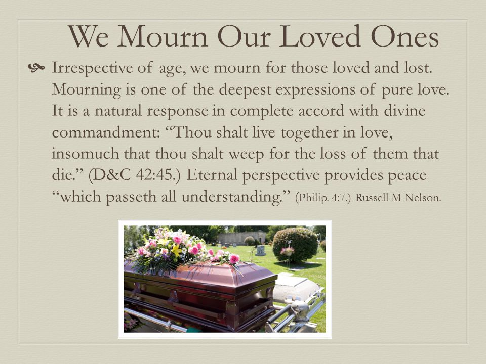 We Mourn Our Loved Ones  Irrespective of age, we mourn for those loved and lost.