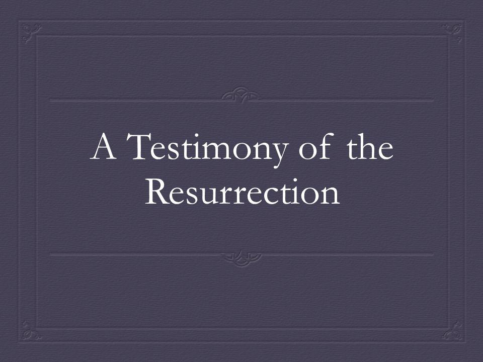 A Testimony of the Resurrection
