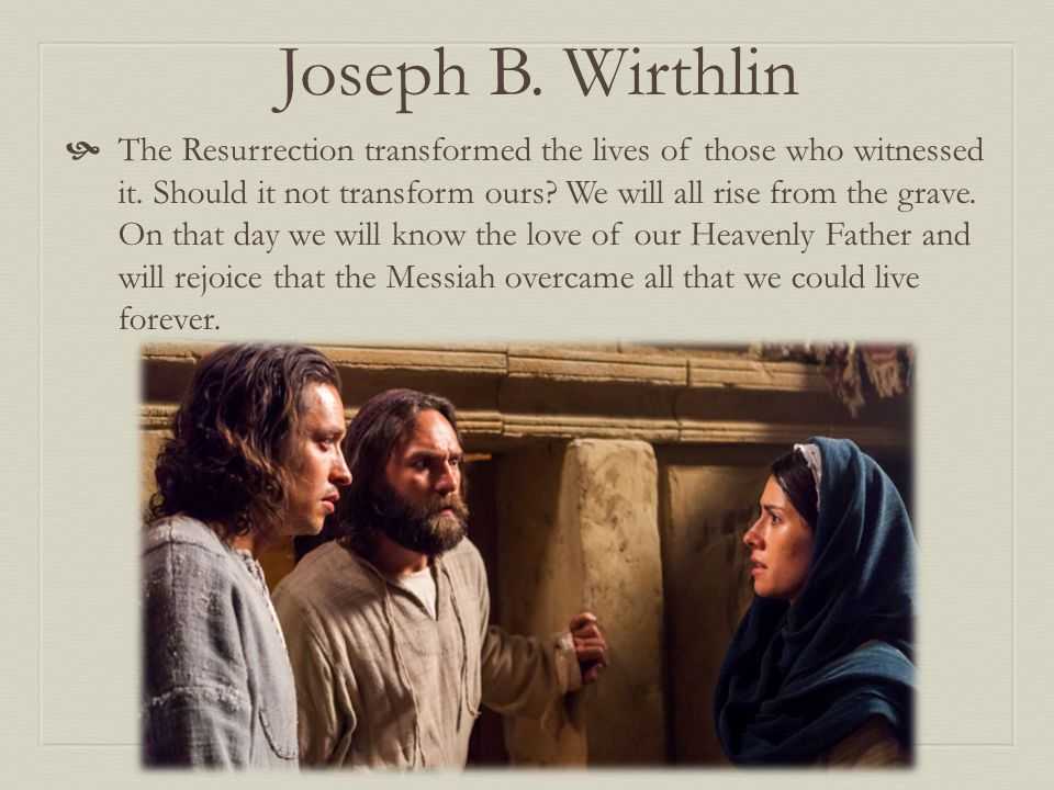 Joseph B. Wirthlin  The Resurrection transformed the lives of those who witnessed it.