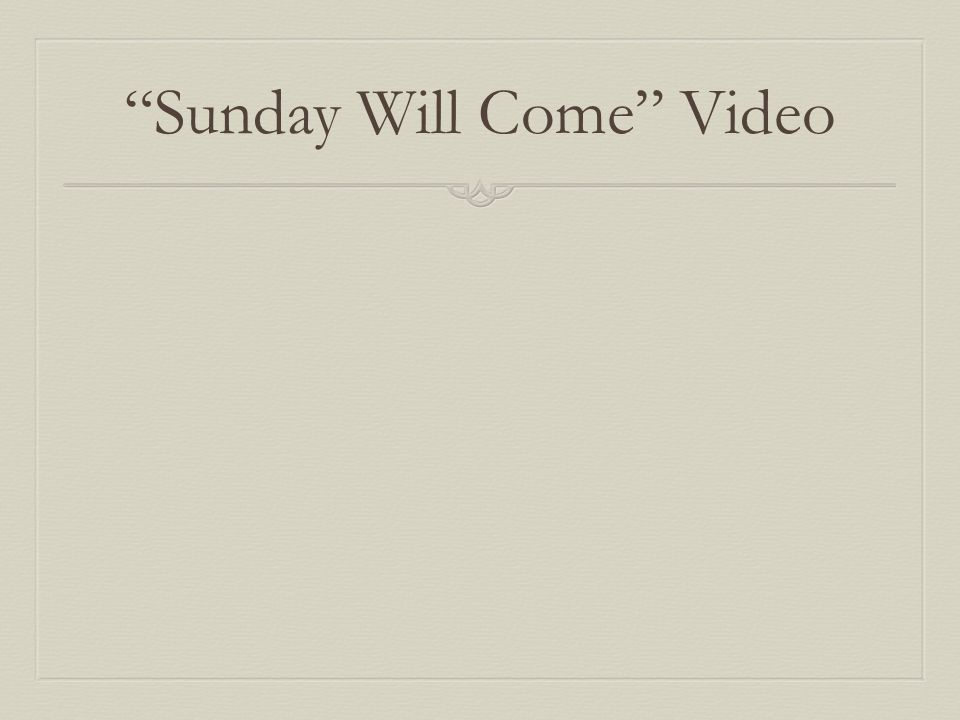 Sunday Will Come Video