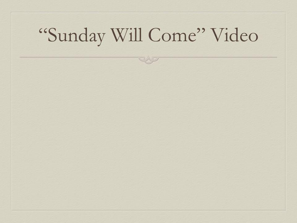 Sunday Will Come Video