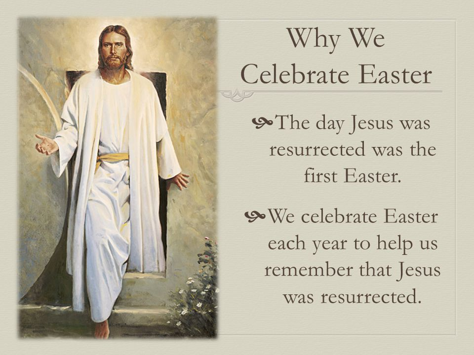 Why We Celebrate Easter  The day Jesus was resurrected was the first Easter.