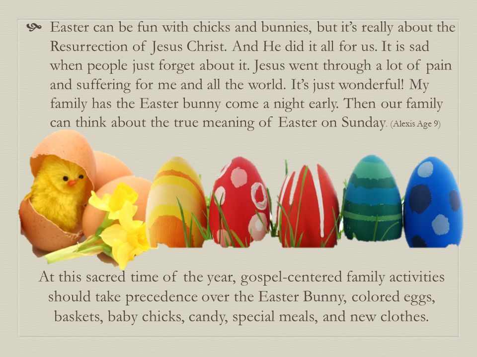  Easter can be fun with chicks and bunnies, but it's really about the Resurrection of Jesus Christ.