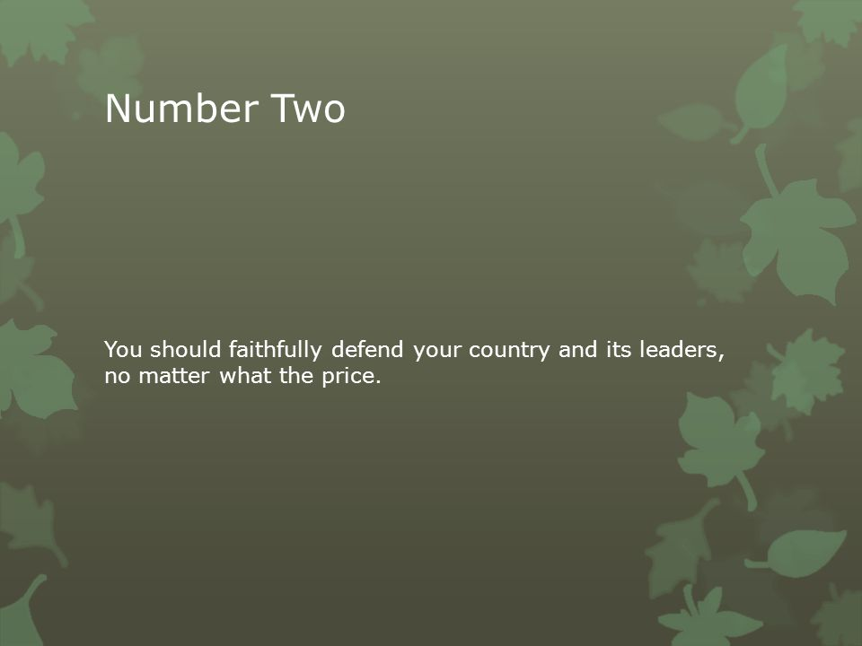 Number Two You should faithfully defend your country and its leaders, no matter what the price.