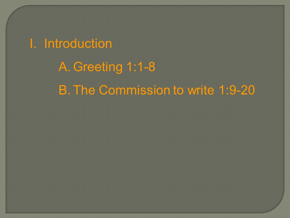 I.Introduction A.Greeting 1:1-8 B.The Commission to write 1:9-20