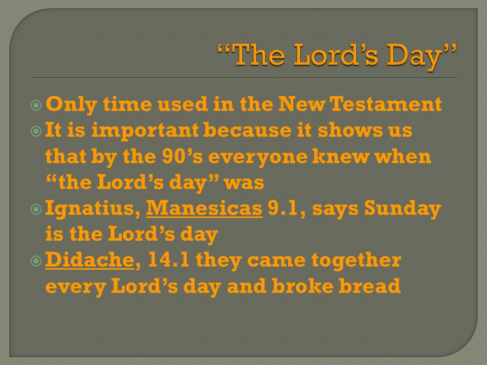  Only time used in the New Testament  It is important because it shows us that by the 90's everyone knew when the Lord's day was  Ignatius, Manesicas 9.1, says Sunday is the Lord's day  Didache, 14.1 they came together every Lord's day and broke bread