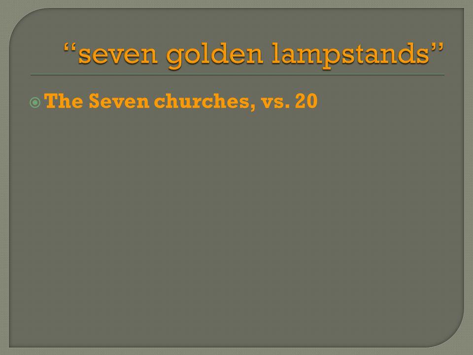  The Seven churches, vs. 20