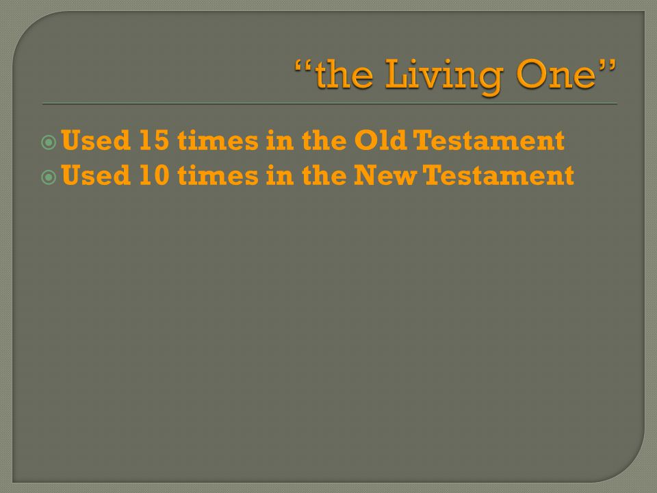  Used 15 times in the Old Testament  Used 10 times in the New Testament