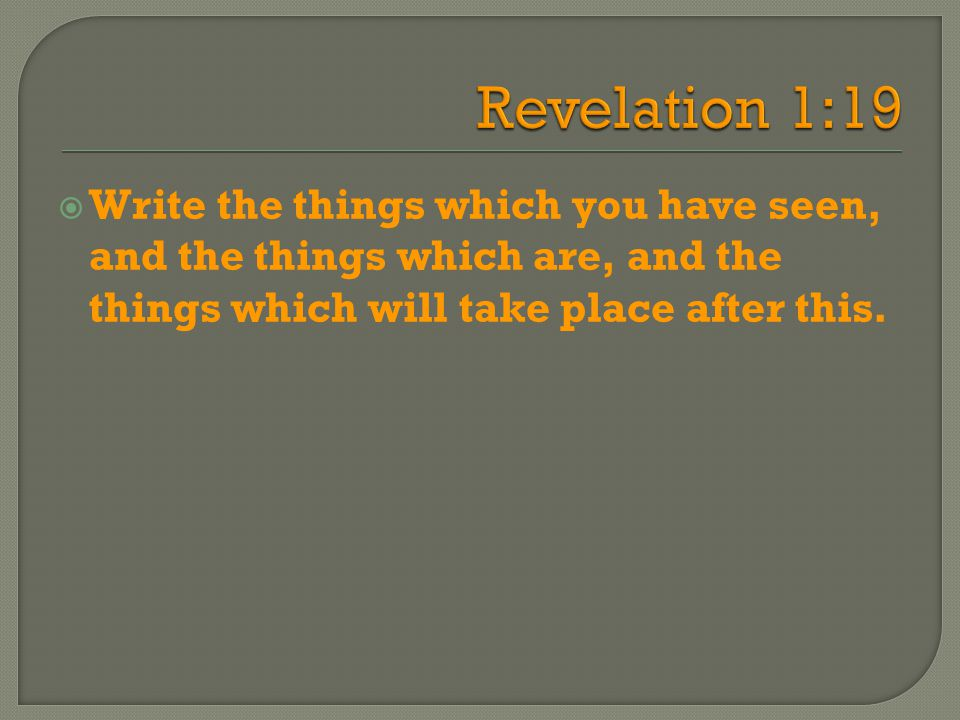  Write the things which you have seen, and the things which are, and the things which will take place after this.