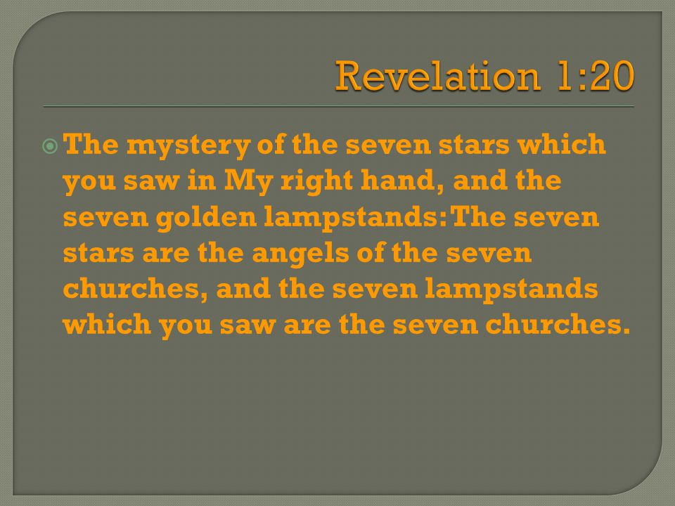  The mystery of the seven stars which you saw in My right hand, and the seven golden lampstands: The seven stars are the angels of the seven churches