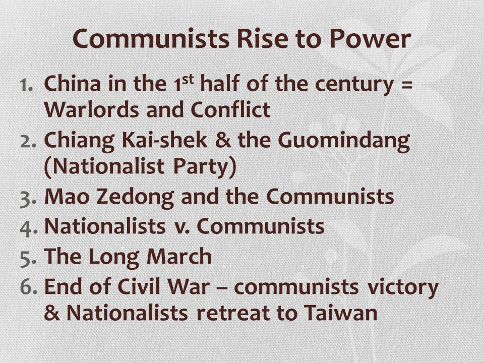 Communists Rise to Power 1.China in the 1 st half of the century = Warlords and Conflict 2.Chiang Kai-shek & the Guomindang (Nationalist Party) 3.Mao Zedong and the Communists 4.Nationalists v.