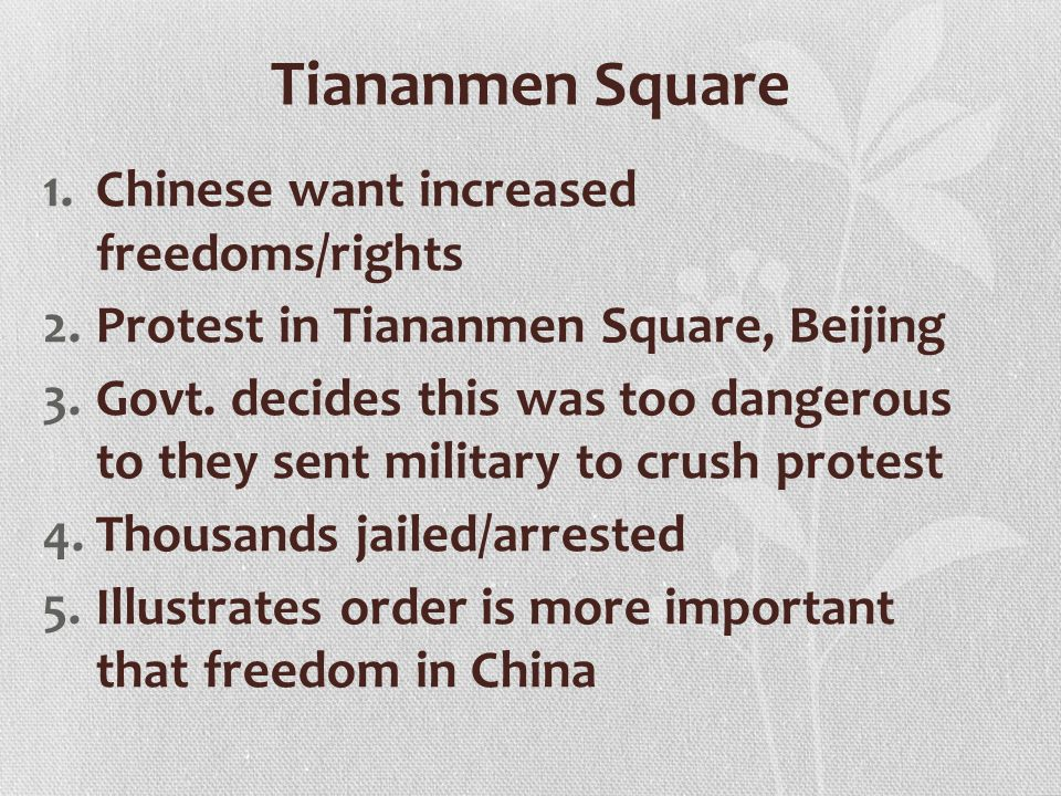 Tiananmen Square 1.Chinese want increased freedoms/rights 2.Protest in Tiananmen Square, Beijing 3.Govt.